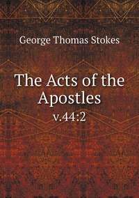 The Acts of the Apostles: v.44:2, George Thomas Stokes обложка-превью