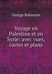 Voyage en Palestine et en Syrie: avec vues, cartes et plans, George Robinson обложка-превью