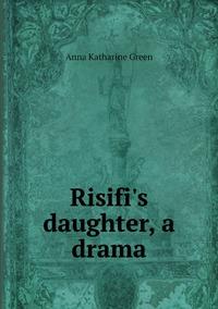 Risifi's daughter, a drama, Green Anna Katharine обложка-превью