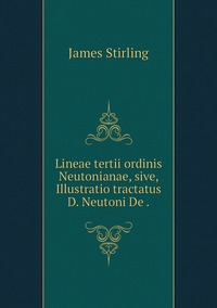 Lineae tertii ordinis Neutonianae, sive, Illustratio tractatus D. Neutoni De ., James Stirling обложка-превью