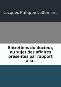 Entretiens du docteur, au sujet des affaires présentes par rapport à la ., Jacques Philippe Lallemant обложка-превью