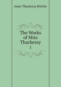 The Works of Miss Thackeray: 2, Ritchie Anne Thackeray обложка-превью