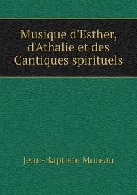 Musique d'Esther, d'Athalie et des Cantiques spirituels, Jean-Baptiste Moreau обложка-превью