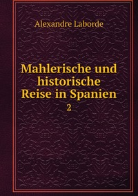Mahlerische und historische Reise in Spanien: 2, Alexandre Laborde обложка-превью
