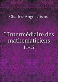 L'Intermédiaire des mathematiciens: 11-12, Charles-Ange Laisant обложка-превью