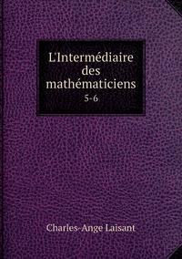 L'Intermédiaire des mathématiciens: 5-6, Charles-Ange Laisant обложка-превью