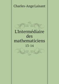 L'Intermédiaire des mathematiciens: 13-14, Charles-Ange Laisant обложка-превью