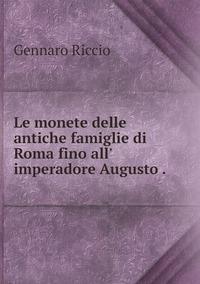 Le monete delle antiche famiglie di Roma fino all' imperadore Augusto ., Gennaro Riccio обложка-превью