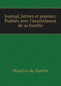 Journal, lettres et poèmes: Publiés avec l'assentiment de sa famille, Maurice de Guerin обложка-превью