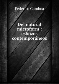 Del natural microform : esbozos contemporáneos, Federico Gamboa обложка-превью