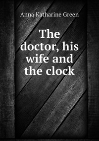 The doctor, his wife and the clock, Green Anna Katharine обложка-превью