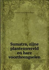 Sumatra, zijne plantenwereld en hare voortbrengselen, Friedrich Anton Wilhelm Miquel обложка-превью