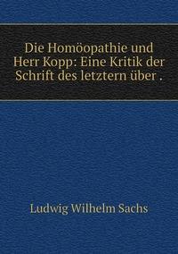 Die Homöopathie und Herr Kopp: Eine Kritik der Schrift des letztern über ., Ludwig Wilhelm Sachs обложка-превью