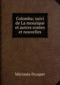 Colomba; suivi de La mosaïque et autres contes et nouvelles, Merimee Prosper обложка-превью