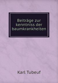 Beiträge zur kenntniss der baumkrankheiten, Karl Tubeuf обложка-превью