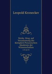 Werke. Hrsg. auf Veranlassung der Königlich Preussischen Akademie der Wissenschaften: v.03 pt.01, Leopold Kronecker обложка-превью