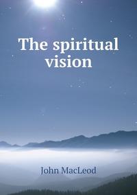 The spiritual vision, John Macleod обложка-превью