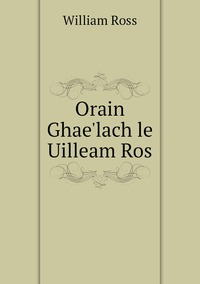 Orain Ghae'lach le Uilleam Ros, William Ross обложка-превью