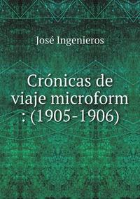 Crónicas de viaje microform : (1905-1906), Jose Ingenieros обложка-превью