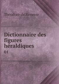 Dictionnaire des figures héraldiques: 01, Theodore de Renesse обложка-превью