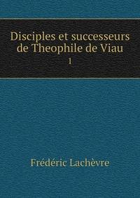 Disciples et successeurs de Theophile de Viau: 1, Frederic Lachevre обложка-превью