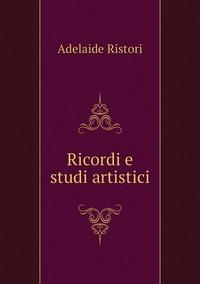 Ricordi e studi artistici, Adelaide Ristori обложка-превью