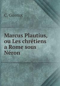 Marcus Plautius, ou Les chrétiens a Rome sous Néron, C. Guenot обложка-превью