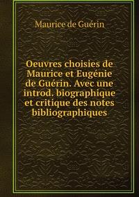 Oeuvres choisies de Maurice et Eugénie de Guérin. Avec une introd. biographique et critique des notes bibliographiques, Maurice de Guerin обложка-превью
