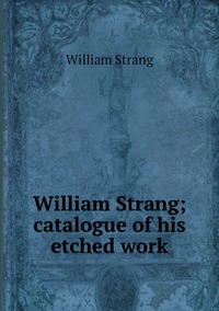 William Strang; catalogue of his etched work, William Strang обложка-превью