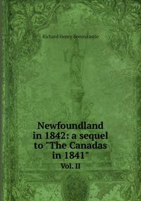 Newfoundland in 1842: a sequel to 'The Canadas in 1841': Vol. II, Richard Henry Bonnycastle обложка-превью