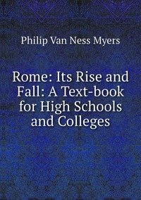 Rome: Its Rise and Fall: A Text-book for High Schools and Colleges, P.V. N. Myers обложка-превью