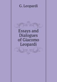 Essays and Dialogues of Giacomo Leopardi, G. Leopardi обложка-превью