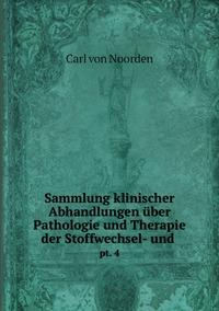 Sammlung klinischer Abhandlungen über Pathologie und Therapie der Stoffwechsel- und .: pt. 4, Carl von Noorden обложка-превью