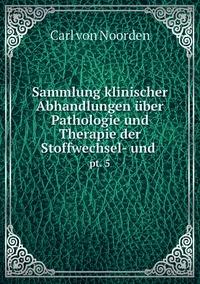 Sammlung klinischer Abhandlungen über Pathologie und Therapie der Stoffwechsel- und .: pt. 5, Carl von Noorden обложка-превью