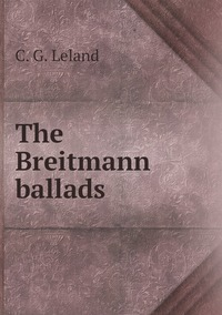 The Breitmann ballads, C. G. Leland обложка-превью