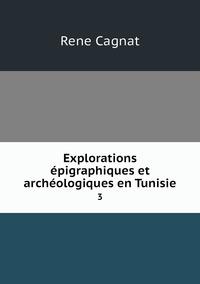 Explorations épigraphiques et archéologiques en Tunisie: 3, Rene Cagnat обложка-превью