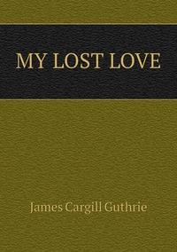 MY LOST LOVE, James Cargill Guthrie обложка-превью
