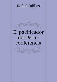 El pacificador del Peru : conferencia, Rafael Salillas обложка-превью