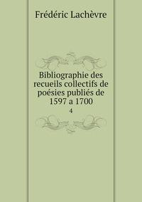 Bibliographie des recueils collectifs de poésies publiés de 1597 a 1700: 4, Frederic Lachevre обложка-превью