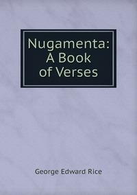 Nugamenta: A Book of Verses, George Edward Rice обложка-превью