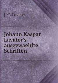 Johann Kaspar Lavater's ausgewaehlte Schriften, J. C. Lavater обложка-превью