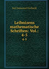 Leibnizens mathematische Schriften: Vol.: 4-5.: 4-5, Karl Immanuel Gerhardt обложка-превью