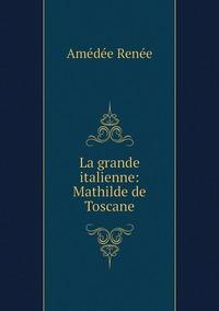 La grande italienne: Mathilde de Toscane, Amedee Renee обложка-превью