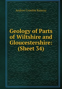 Geology of Parts of Wiltshire and Gloucestershire: (Sheet 34), Andrew Crombie Ramsay обложка-превью