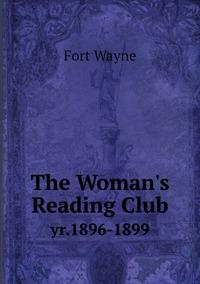 The Woman's Reading Club: yr.1896-1899, Fort Wayne обложка-превью