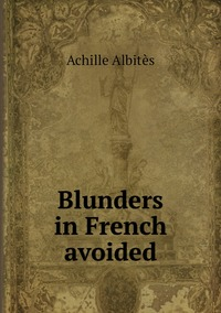 Blunders in French avoided, Achille Albites обложка-превью