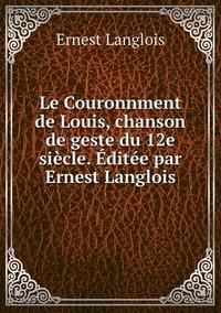 Le Couronnment de Louis, chanson de geste du 12e siècle. Éditée par Ernest Langlois, Ernest Langlois обложка-превью