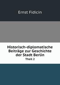 Historisch-diplomatische Beiträge zur Geschichte der Stadt Berlin: Theil 2, Ernst Fidicin обложка-превью
