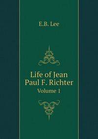 Life of Jean Paul F. Richter: Volume 1, E.B. Lee обложка-превью