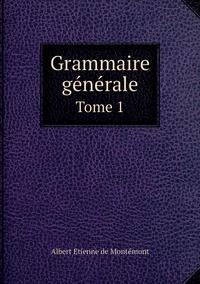 Grammaire générale: Tome 1, Albert Etienne de Montemont обложка-превью